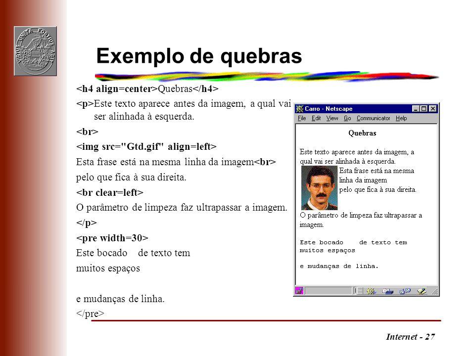 Internet - 27 Exemplo de quebras Quebras Este texto aparece antes da imagem, a qual vai ser alinhada à esquerda. Esta frase está na mesma linha da ima