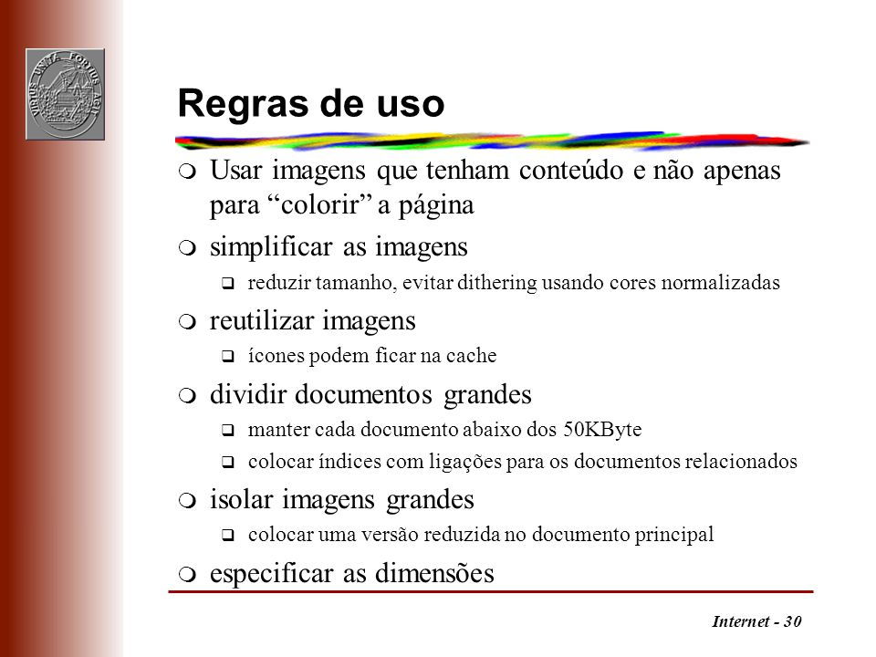 """Internet - 30 Regras de uso m Usar imagens que tenham conteúdo e não apenas para """"colorir"""" a página m simplificar as imagens q reduzir tamanho, evitar"""