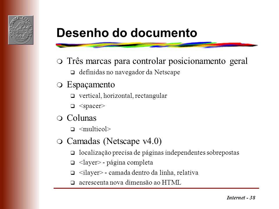 Internet - 38 Desenho do documento m Três marcas para controlar posicionamento geral q definidas no navegador da Netscape m Espaçamento q vertical, ho