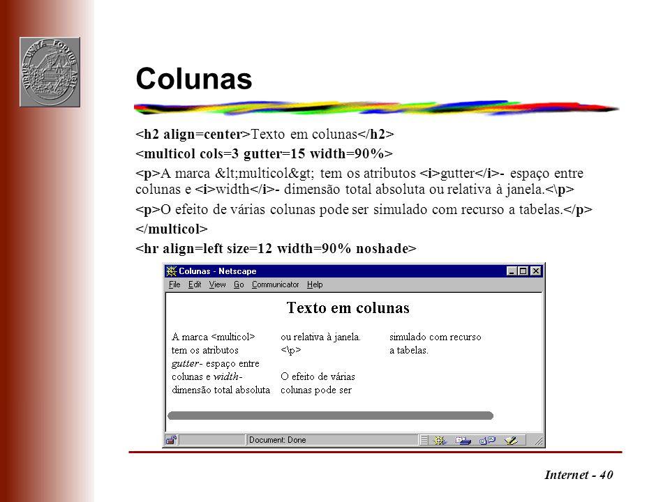 Internet - 40 Colunas Texto em colunas A marca <multicol> tem os atributos gutter - espaço entre colunas e width - dimensão total absoluta ou re