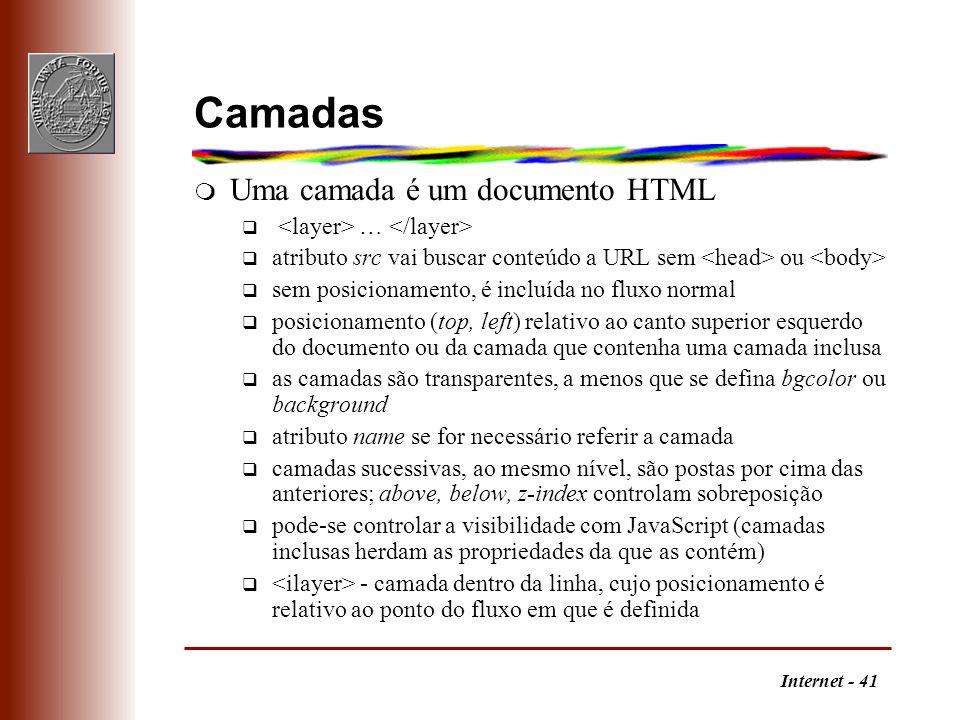 Internet - 41 Camadas m Uma camada é um documento HTML q … q atributo src vai buscar conteúdo a URL sem ou q sem posicionamento, é incluída no fluxo n