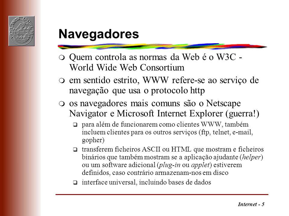 Internet - 6 URL m A localização de um qualquer recurso é definida num URL - Uniform Resource Locator serviço://computador/ficheiro q serviço indica o protocolo do servidor pretendido (http, ftp, gopher,...); se omisso, usa-se o http da Web q computador é a máquina onde corre o servidor q ficheiro é o nome completo do ficheiro pretendido; se omisso, usa-se habitualmente Welcome.html ou index.html m para facilitar a organização das áreas de trabalho q http://tom.fe.up.pt/~ei96023/casa.html corresponde de facto ao ficheiro ~ei96023/public_html/casa.html q os directórios ~ei96023 e public_html têm que ter permissão x para todos e o ficheiro casa.html tem que ter permissão r