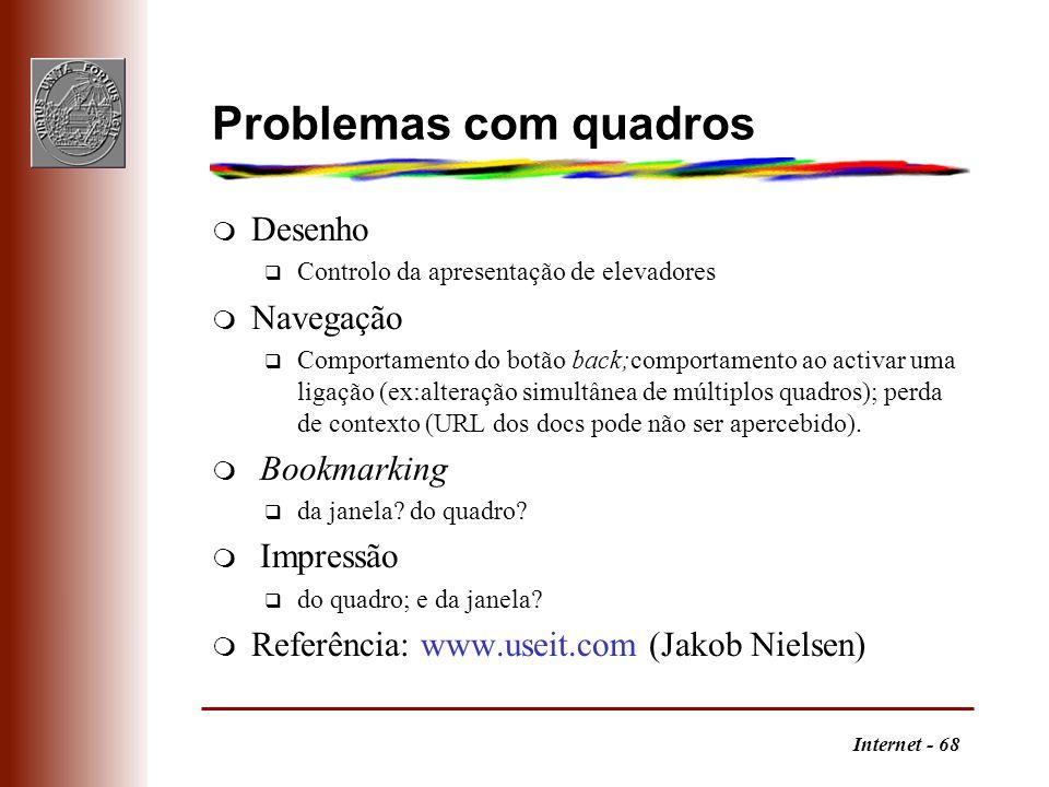 Internet - 68 Problemas com quadros m Desenho q Controlo da apresentação de elevadores m Navegação q Comportamento do botão back;comportamento ao acti