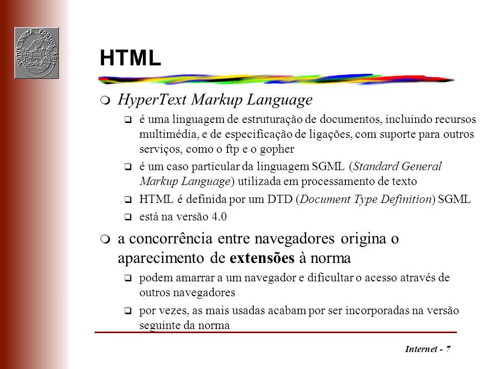 Internet - 7 HTML m HyperText Markup Language q é uma linguagem de estruturação de documentos, incluindo recursos multimédia, e de especificação de li