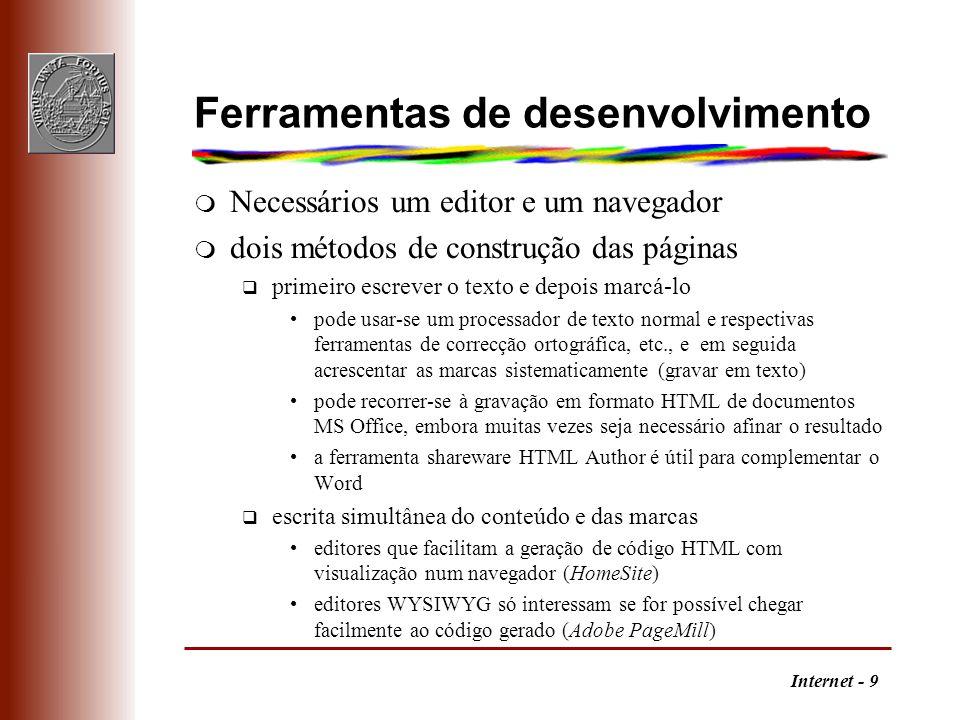 Internet - 50 Tabelas m - delimita a definição da tabela m - informação organizada por linhas m - cabeçalho de coluna ou de linha m - conteúdo de uma célula m Limitações q não alinha conteúdos de células diferentes q o controlo da espessura dos caixilhos é limitado q não há a noção de cabeçalho de repetição