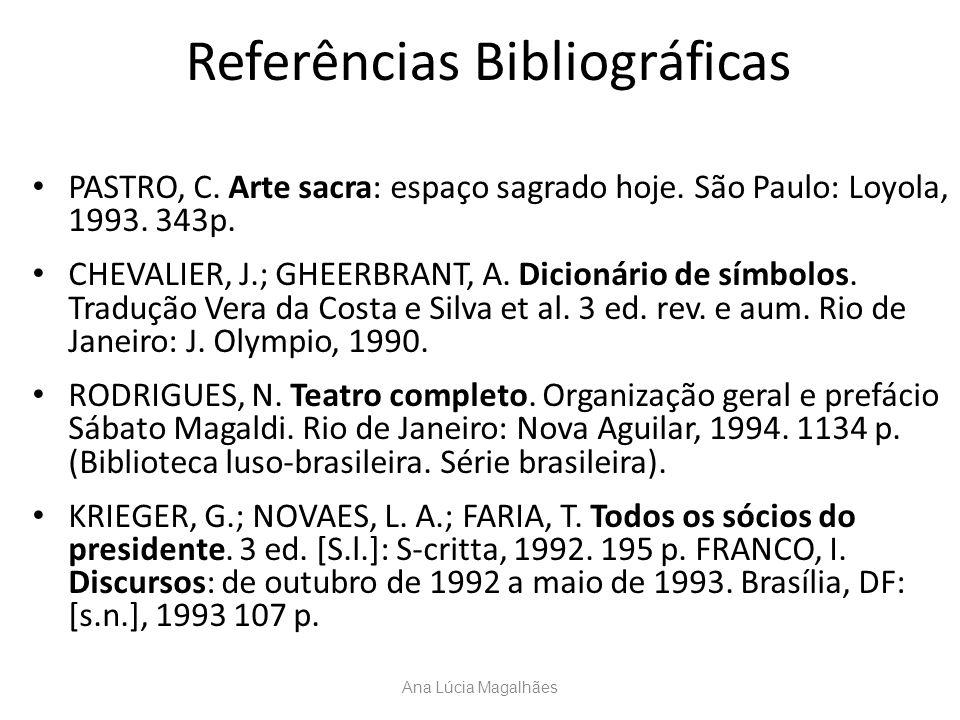 Referências Bibliográficas PASTRO, C. Arte sacra: espaço sagrado hoje. São Paulo: Loyola, 1993. 343p. CHEVALIER, J.; GHEERBRANT, A. Dicionário de símb