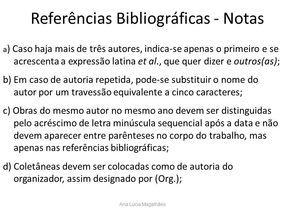 Referências Bibliográficas - Notas a ) Caso haja mais de três autores, indica-se apenas o primeiro e se acrescenta a expressão latina et al., que quer