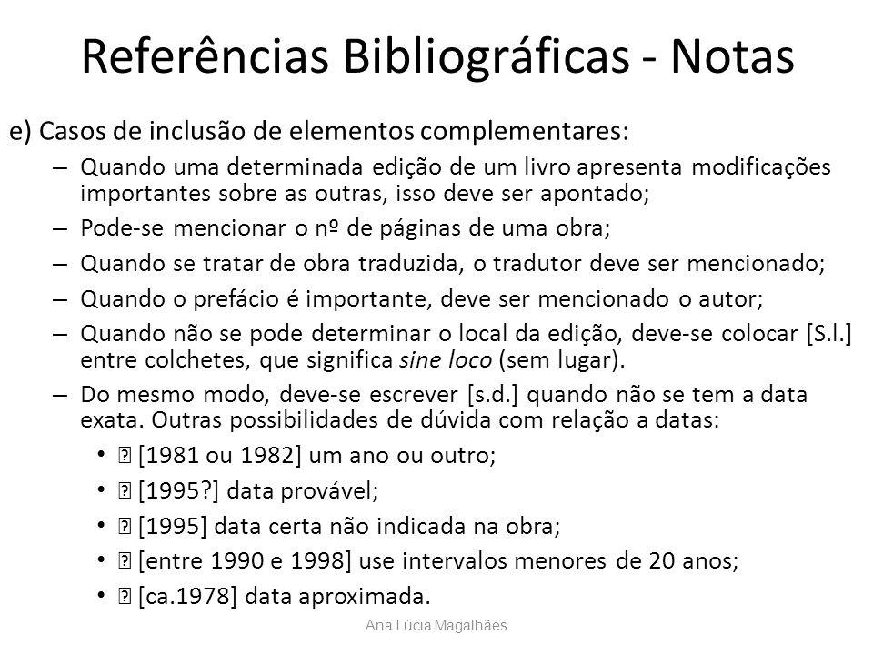 Referências Bibliográficas - Notas e) Casos de inclusão de elementos complementares: – Quando uma determinada edição de um livro apresenta modificaçõe