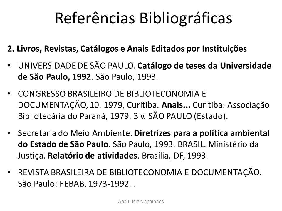 Referências Bibliográficas 2. Livros, Revistas, Catálogos e Anais Editados por Instituições UNIVERSIDADE DE SÃO PAULO. Catálogo de teses da Universida