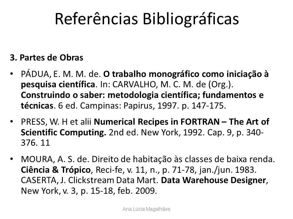 Referências Bibliográficas 3. Partes de Obras PÁDUA, E. M. M. de. O trabalho monográfico como iniciação à pesquisa científica. In: CARVALHO, M. C. M.