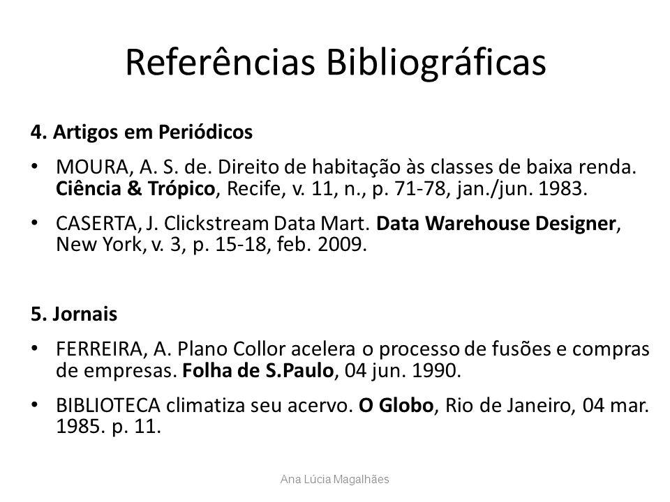 Referências Bibliográficas 4. Artigos em Periódicos MOURA, A. S. de. Direito de habitação às classes de baixa renda. Ciência & Trópico, Recife, v. 11,