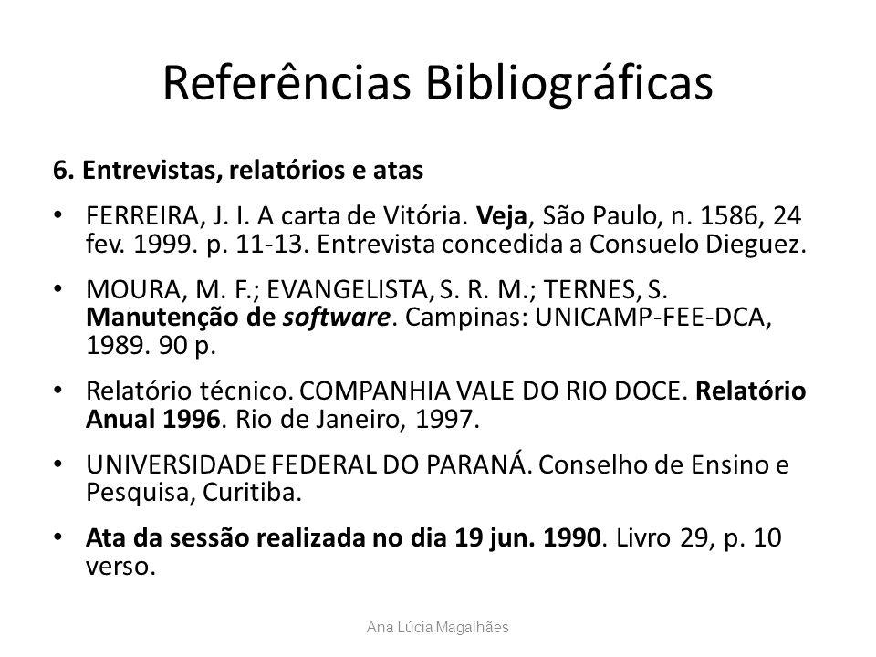 Referências Bibliográficas 6. Entrevistas, relatórios e atas FERREIRA, J. I. A carta de Vitória. Veja, São Paulo, n. 1586, 24 fev. 1999. p. 11-13. Ent