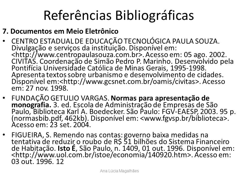Referências Bibliográficas 7. Documentos em Meio Eletrônico CENTRO ESTADUAL DE EDUCAÇÃO TECNOLÓGICA PAULA SOUZA. Divulgação e serviços da instituição.