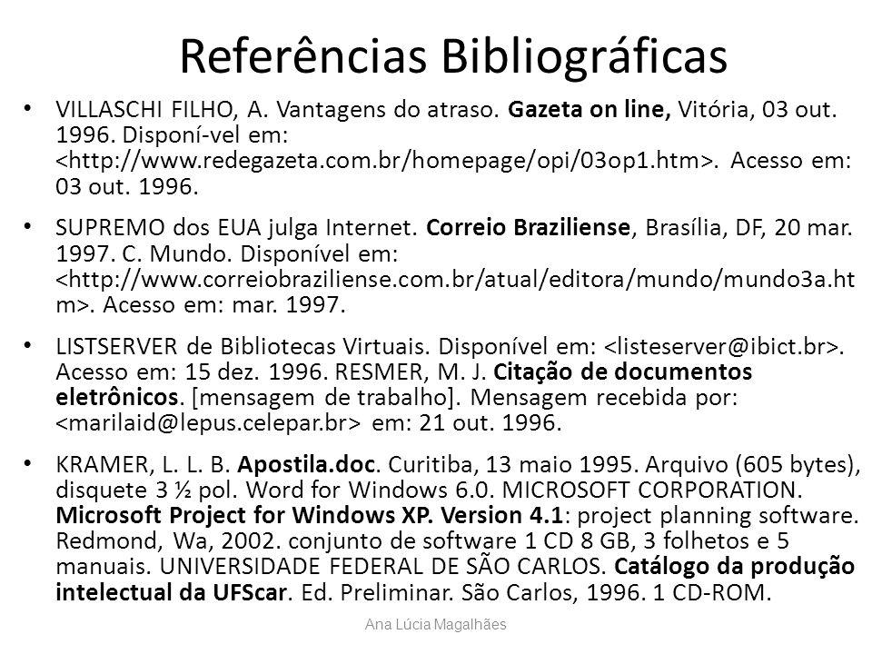 Referências Bibliográficas VILLASCHI FILHO, A. Vantagens do atraso. Gazeta on line, Vitória, 03 out. 1996. Disponí-vel em:. Acesso em: 03 out. 1996. S