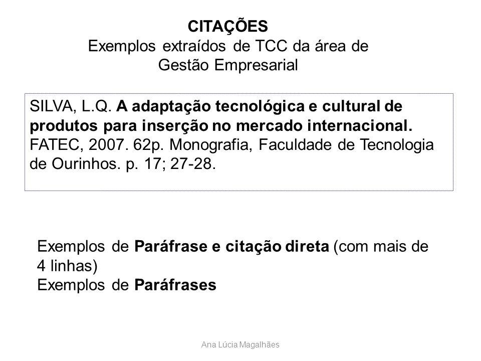 CITAÇÕES Exemplos extraídos de TCC da área de Gestão Empresarial SILVA, L.Q. A adaptação tecnológica e cultural de produtos para inserção no mercado i