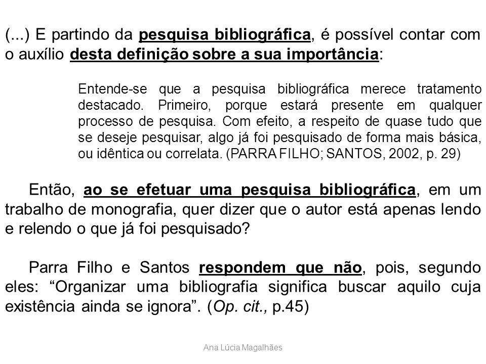 Ana Lúcia Magalhães (...) E partindo da pesquisa bibliográfica, é possível contar com o auxílio desta definição sobre a sua importância: Entende-se qu