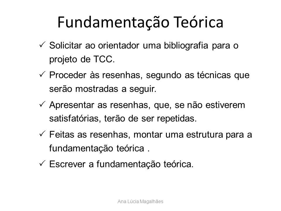 Fundamentação Teórica Ana Lúcia Magalhães  Solicitar ao orientador uma bibliografia para o projeto de TCC.  Proceder às resenhas, segundo as técnica