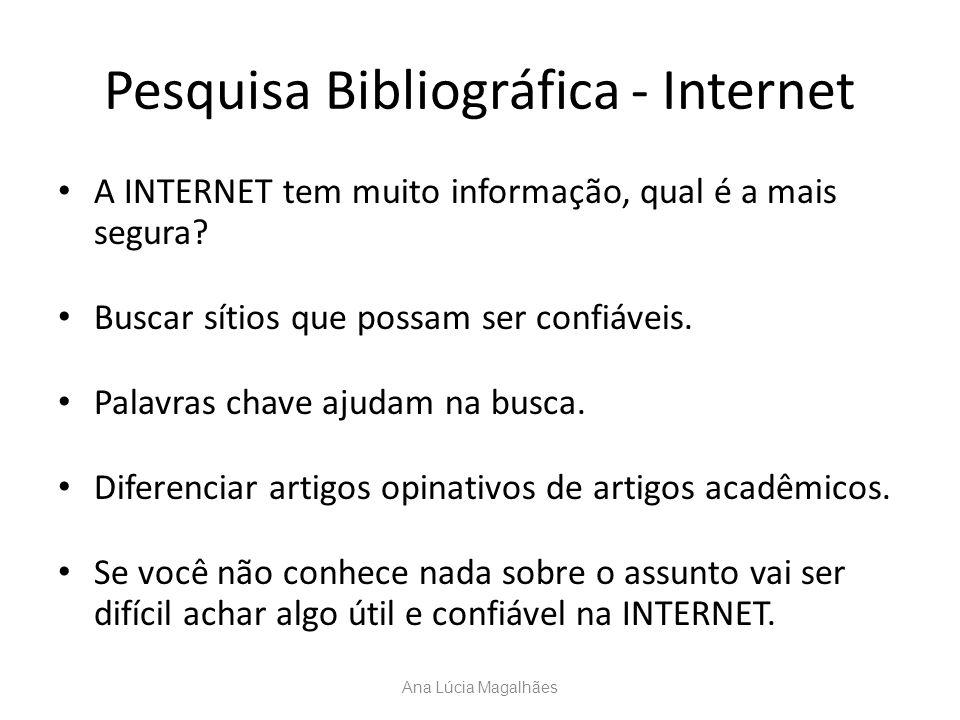 Pesquisa Bibliográfica - Internet A INTERNET tem muito informação, qual é a mais segura? Buscar sítios que possam ser confiáveis. Palavras chave ajuda
