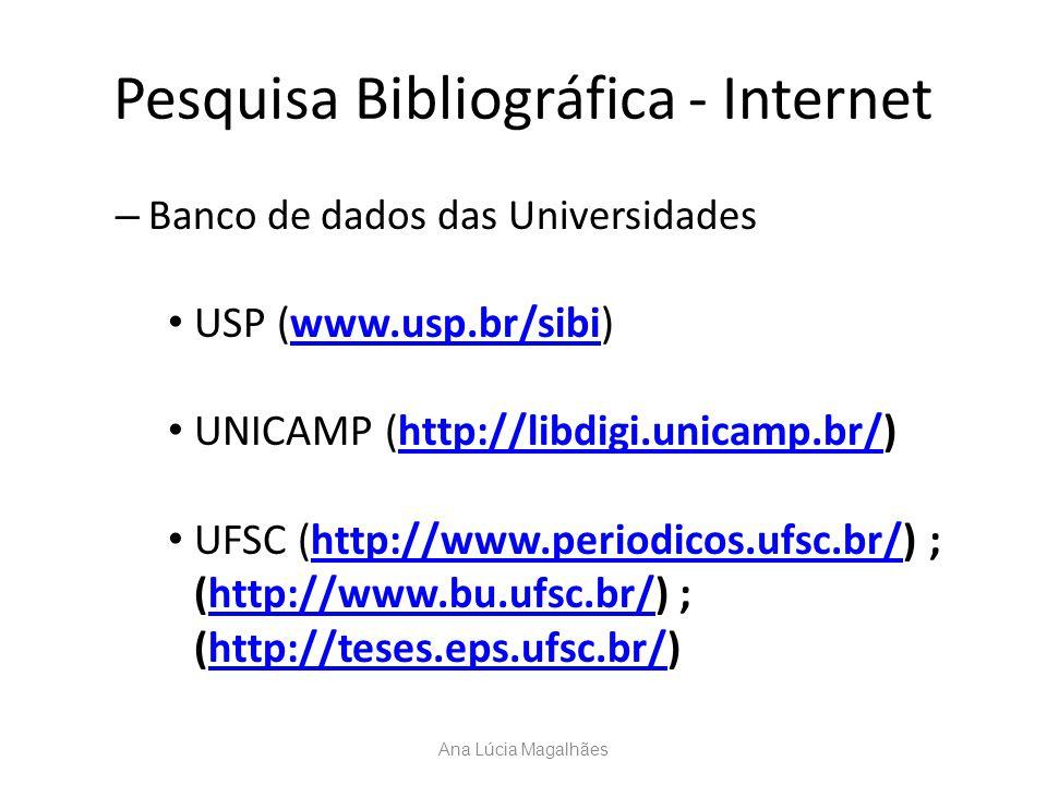 Pesquisa Bibliográfica - Internet – Banco de dados das Universidades USP (www.usp.br/sibi)www.usp.br/sibi UNICAMP (http://libdigi.unicamp.br/)http://l