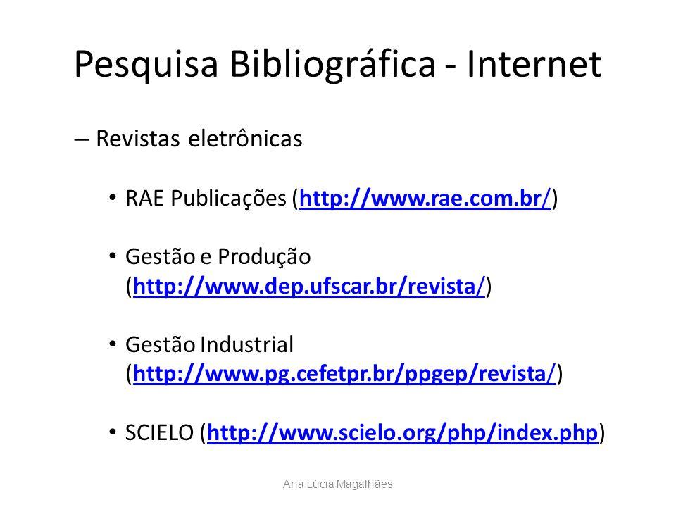 Pesquisa Bibliográfica - Internet – Revistas eletrônicas RAE Publicações (http://www.rae.com.br/)http://www.rae.com.br/ Gestão e Produção (http://www.