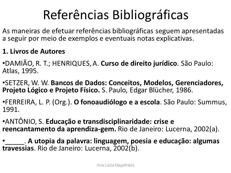 Referências Bibliográficas As maneiras de efetuar referências bibliográficas seguem apresentadas a seguir por meio de exemplos e eventuais notas expli