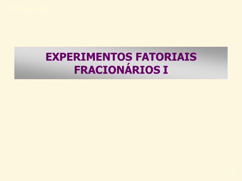 Título do slide 12 Delineamento fatorial 2 k fracionário Responda: 1) Num planejamento fatorial completo com 5 fatores, em dois níveis (sem repetição), quantas experiências são feitas.