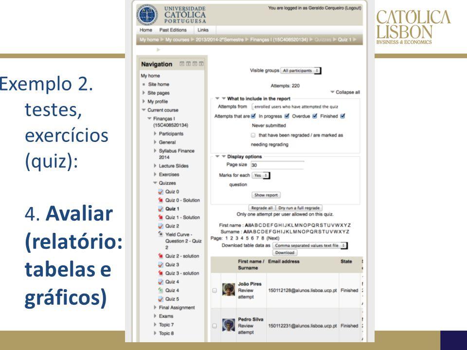 Exemplo 2. testes, exercícios (quiz): 4. Avaliar (relatório: tabelas e gráficos)