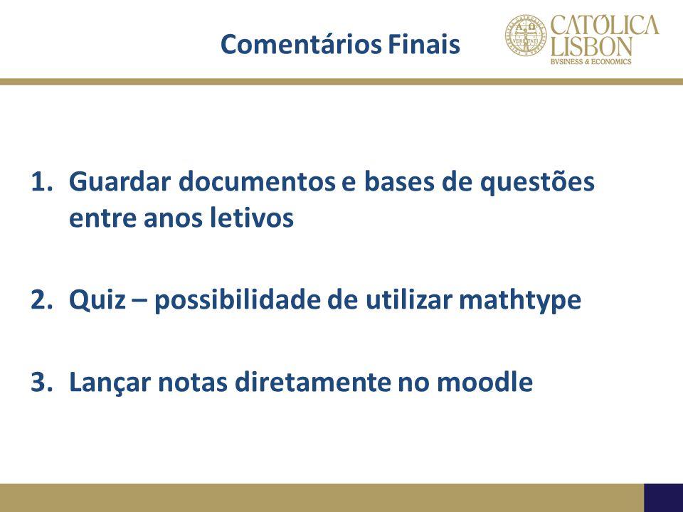 Comentários Finais 1.Guardar documentos e bases de questões entre anos letivos 2.Quiz – possibilidade de utilizar mathtype 3.Lançar notas diretamente