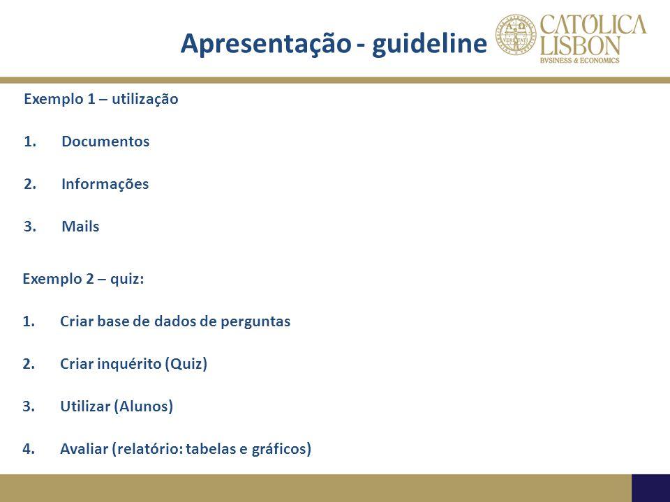 Apresentação - guideline Exemplo 1 – utilização 1.Documentos 2.Informações 3.Mails Exemplo 2 – quiz: 1.Criar base de dados de perguntas 2.Criar inquér