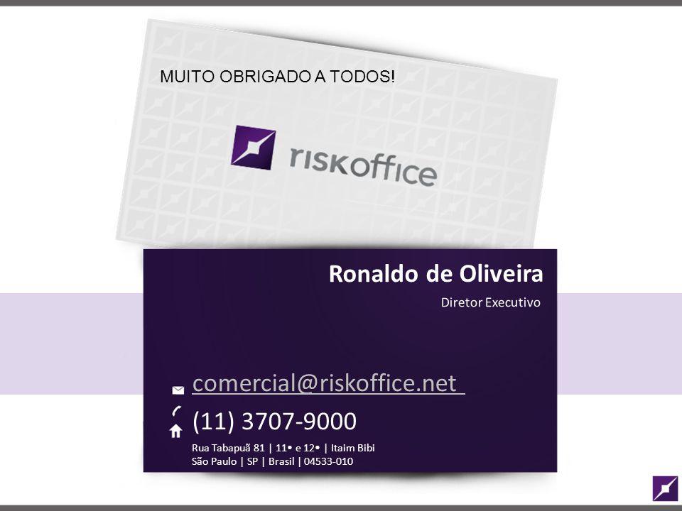 Ronaldo de Oliveira Diretor Executivo comercial@riskoffice.net (11) 3707-9000 Rua Tabapuã 81 | 11 e 12 | Itaim Bibi São Paulo | SP | Brasil | 04533-010 MUITO OBRIGADO A TODOS!