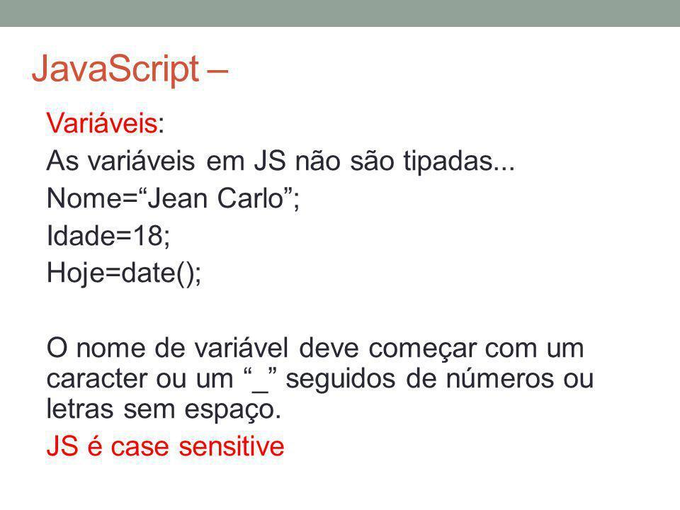 """JavaScript – Variáveis: As variáveis em JS não são tipadas... Nome=""""Jean Carlo""""; Idade=18; Hoje=date(); O nome de variável deve começar com um caracte"""