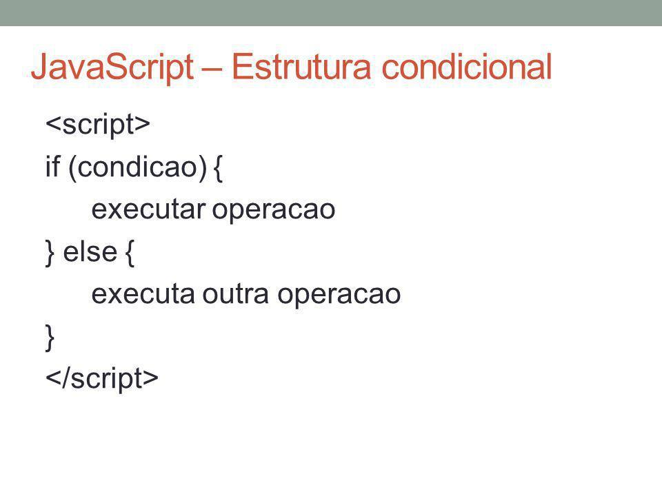 JavaScript – Estrutura condicional if (condicao) { executar operacao } else { executa outra operacao }