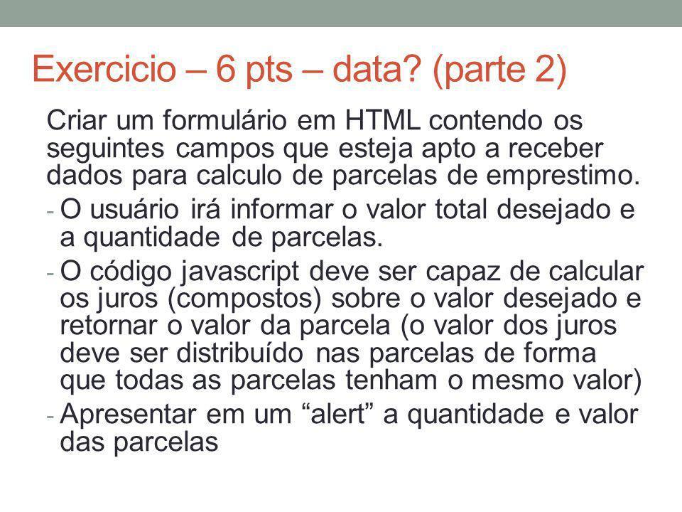 Exercicio – 6 pts – data? (parte 2) Criar um formulário em HTML contendo os seguintes campos que esteja apto a receber dados para calculo de parcelas