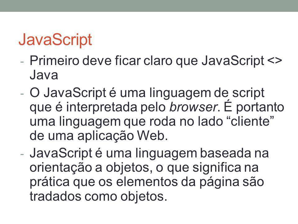 JavaScript - Existem duas formas para se inserir um código JavaScript em uma página HTML: - Usar a tag dentro do cabeçalho da página e então escrever as funções - Usar um arquivo externo contendo o código JavaScript e referencia-lo na página em que será usado - Primeiramente vamos utilizar a primeira abordagem