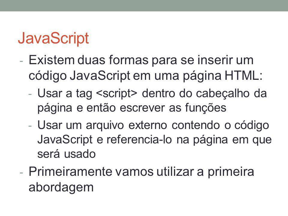 JavaScript - Existem duas formas para se inserir um código JavaScript em uma página HTML: - Usar a tag dentro do cabeçalho da página e então escrever