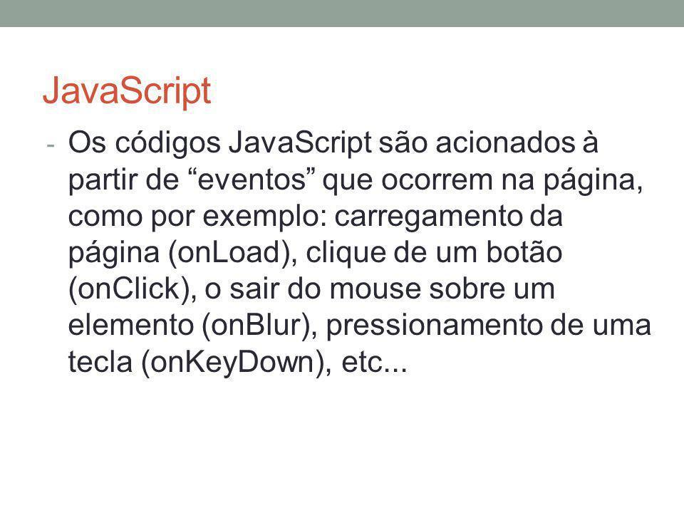 """JavaScript - Os códigos JavaScript são acionados à partir de """"eventos"""" que ocorrem na página, como por exemplo: carregamento da página (onLoad), cliqu"""