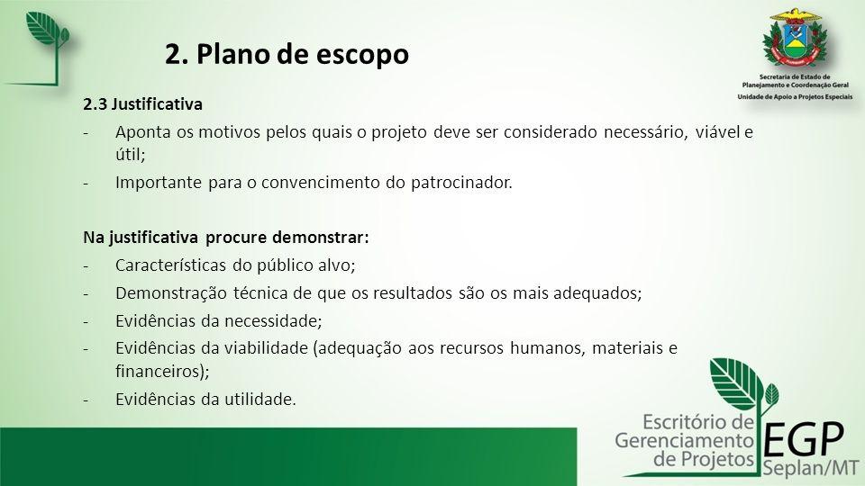 2. Plano de escopo 2.3 Justificativa -Aponta os motivos pelos quais o projeto deve ser considerado necessário, viável e útil; -Importante para o conve