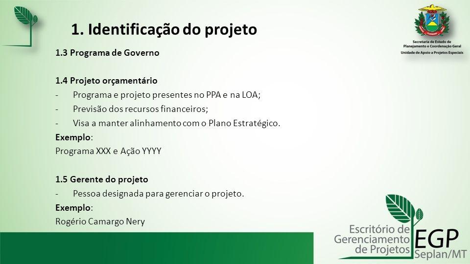 1. Identificação do projeto 1.3 Programa de Governo 1.4 Projeto orçamentário -Programa e projeto presentes no PPA e na LOA; -Previsão dos recursos fin