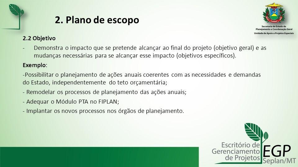 2. Plano de escopo 2.2 Objetivo -Demonstra o impacto que se pretende alcançar ao final do projeto (objetivo geral) e as mudanças necessárias para se a