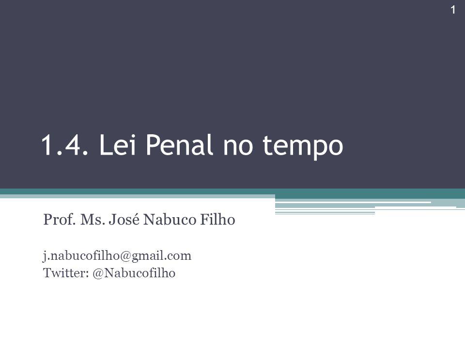 1.4. Lei Penal no tempo Prof. Ms. José Nabuco Filho j.nabucofilho@gmail.com Twitter: @Nabucofilho 1