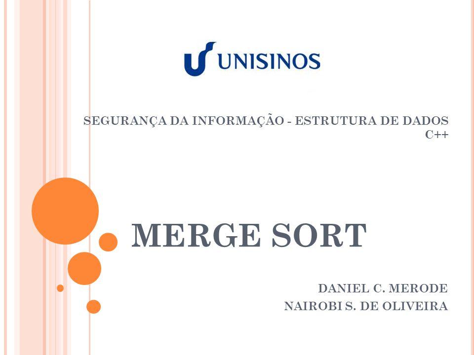MERGE SORT DANIEL C. MERODE NAIROBI S. DE OLIVEIRA SEGURANÇA DA INFORMAÇÃO - ESTRUTURA DE DADOS C++