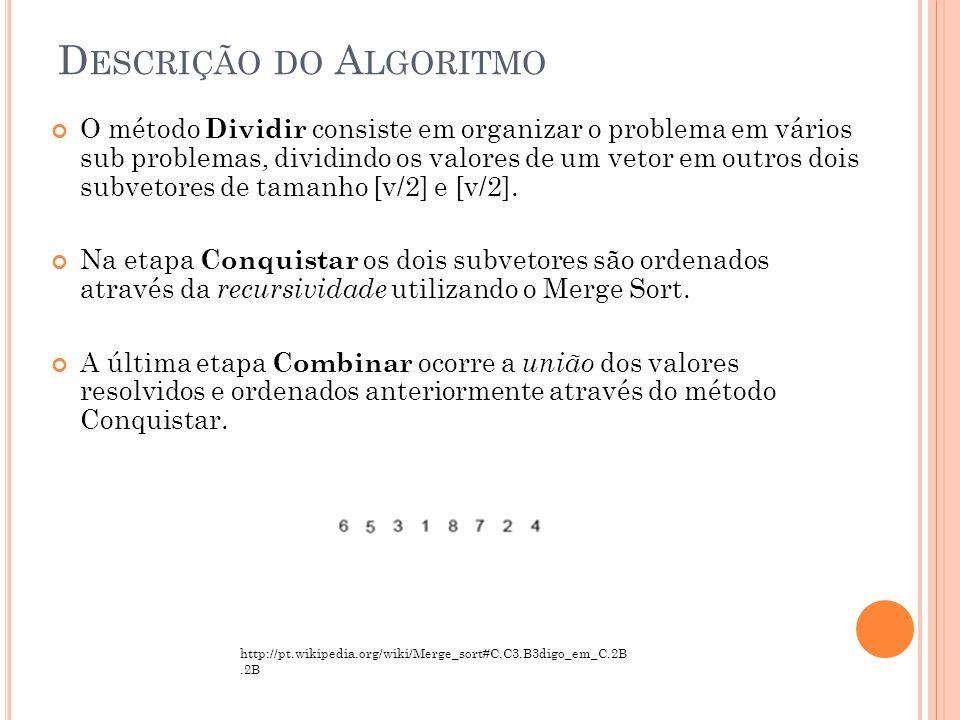 O método Dividir consiste em organizar o problema em vários sub problemas, dividindo os valores de um vetor em outros dois subvetores de tamanho [v/2] e [v/2].