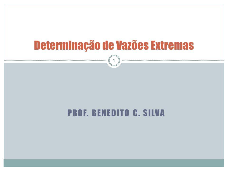 PROF. BENEDITO C. SILVA 1 Determinação de Vazões Extremas