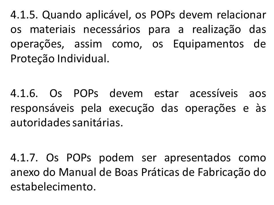 4.1.5. Quando aplicável, os POPs devem relacionar os materiais necessários para a realização das operações, assim como, os Equipamentos de Proteção In