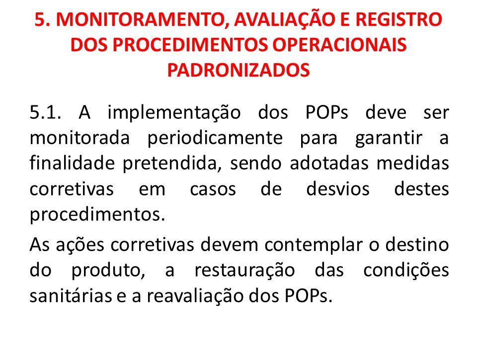 5. MONITORAMENTO, AVALIAÇÃO E REGISTRO DOS PROCEDIMENTOS OPERACIONAIS PADRONIZADOS 5.1. A implementação dos POPs deve ser monitorada periodicamente pa