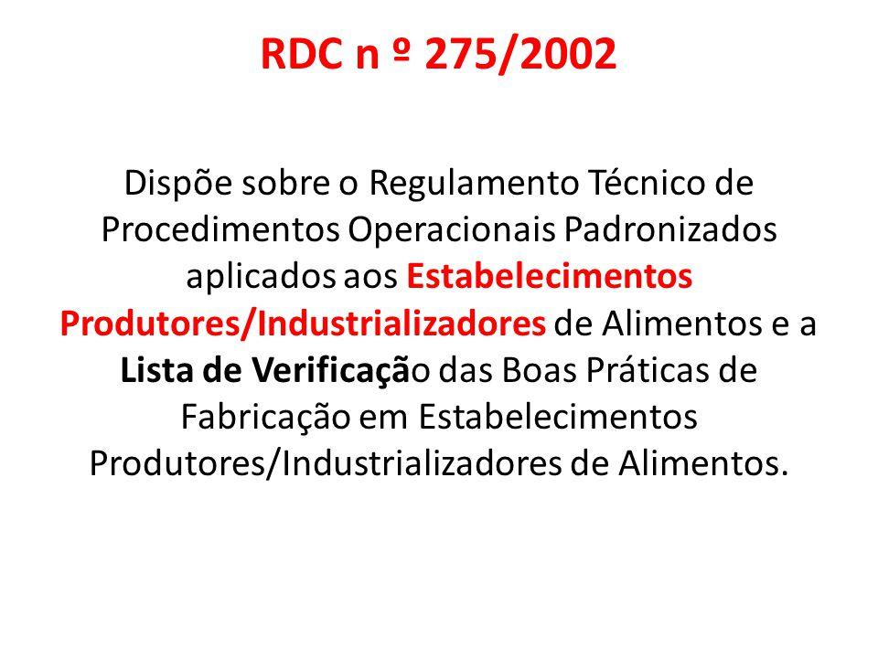 RDC n º 275/2002 Dispõe sobre o Regulamento Técnico de Procedimentos Operacionais Padronizados aplicados aos Estabelecimentos Produtores/Industrializa