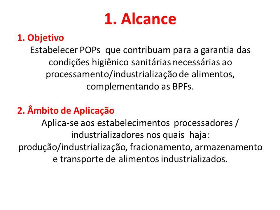 1. Alcance 1. Objetivo Estabelecer POPs que contribuam para a garantia das condições higiênico sanitárias necessárias ao processamento/industrializaçã