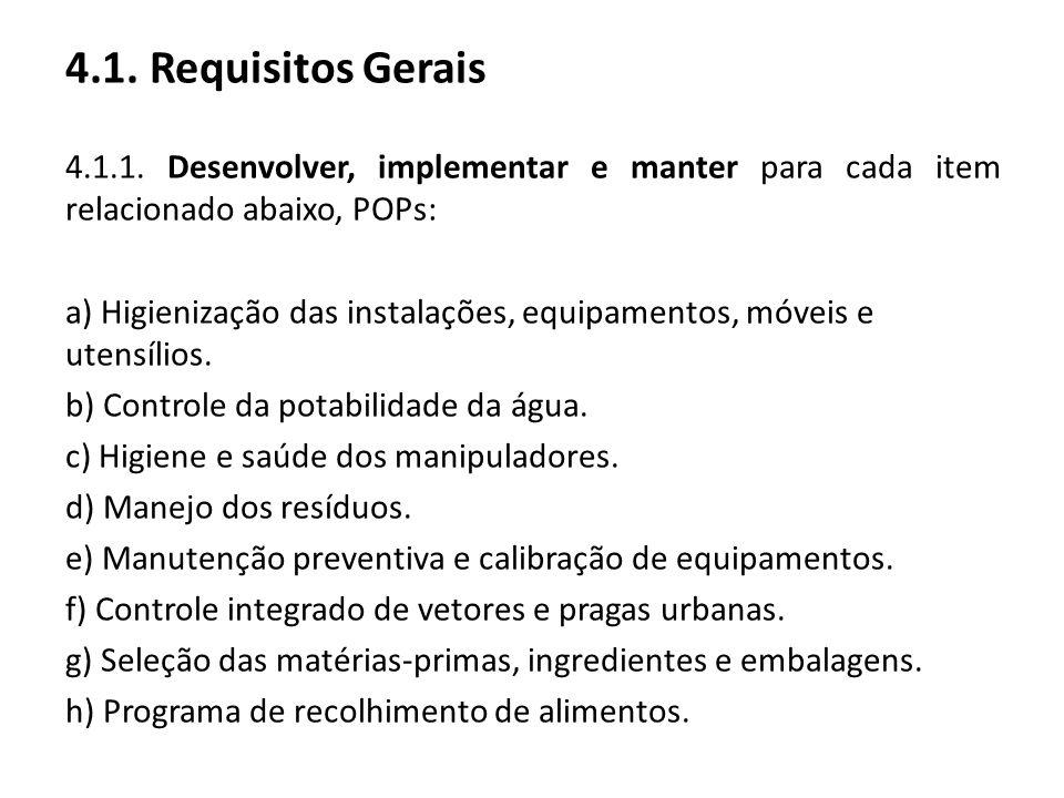 4.1. Requisitos Gerais 4.1.1. Desenvolver, implementar e manter para cada item relacionado abaixo, POPs: a) Higienização das instalações, equipamentos