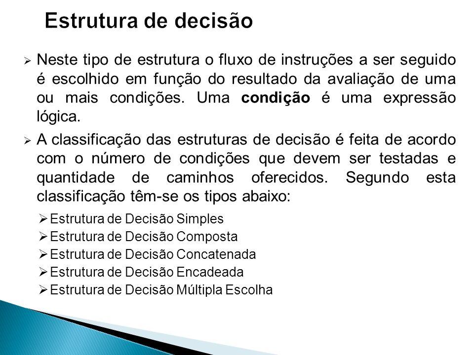  Neste tipo de estrutura o fluxo de instruções a ser seguido é escolhido em função do resultado da avaliação de uma ou mais condições. Uma condição é