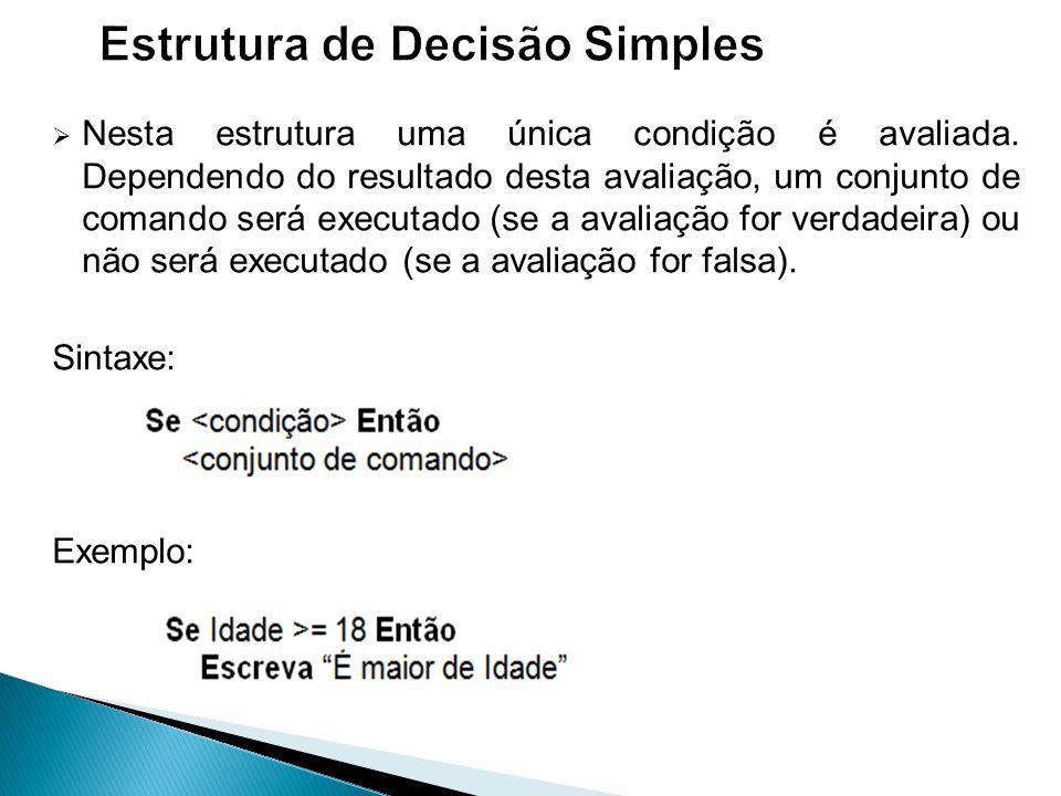  Nesta estrutura uma única condição é avaliada. Dependendo do resultado desta avaliação, um conjunto de comando será executado (se a avaliação for ve